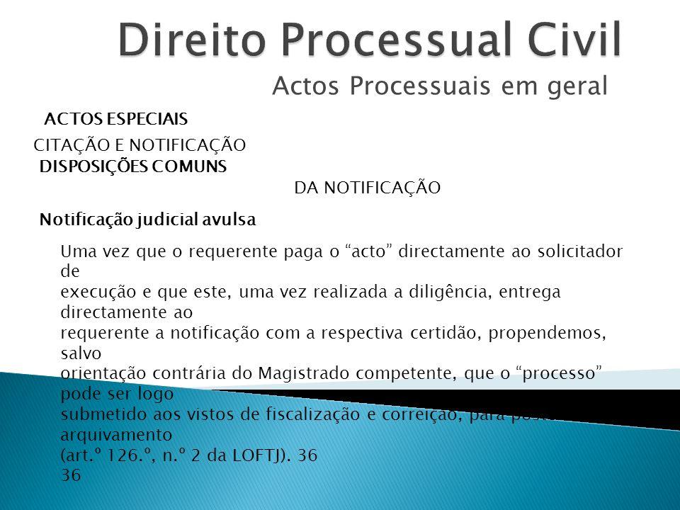 Actos Processuais em geral ACTOS ESPECIAIS CITAÇÃO E NOTIFICAÇÃO DISPOSIÇÕES COMUNS DA NOTIFICAÇÃO Notificação judicial avulsa Uma vez que o requerent