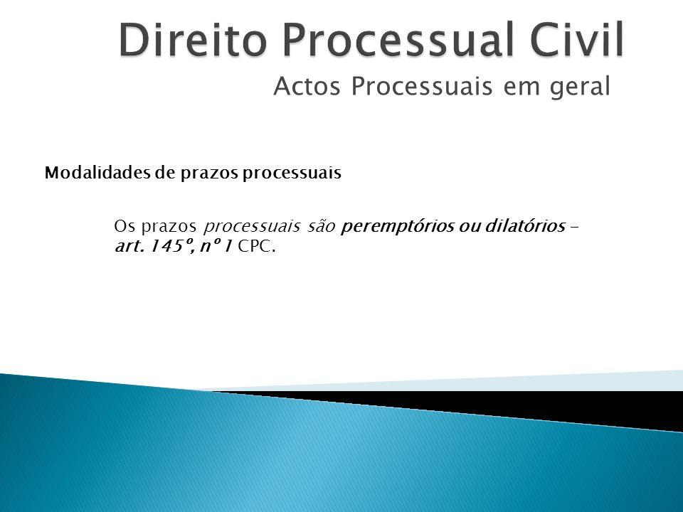 Actos Processuais em geral Modalidades de prazos processuais Os prazos processuais são peremptórios ou dilatórios - art. 145º, nº 1 CPC.