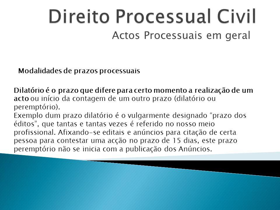 Actos Processuais em geral Modalidades de prazos processuais Dilatório é o prazo que difere para certo momento a realização de um acto ou início da co