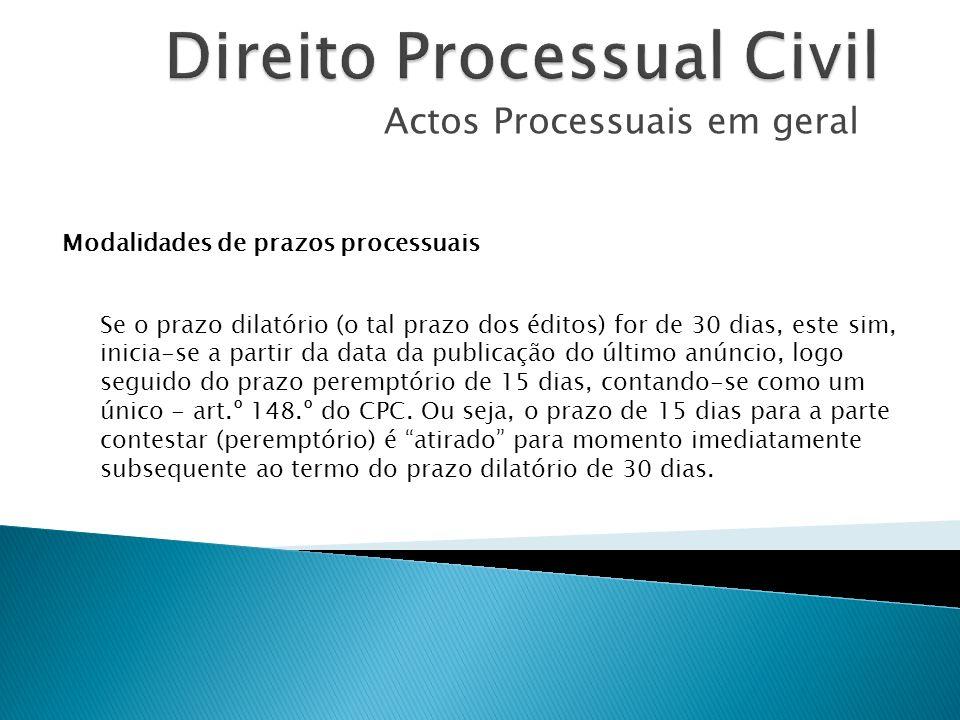 Actos Processuais em geral Modalidades de prazos processuais Se o prazo dilatório (o tal prazo dos éditos) for de 30 dias, este sim, inicia-se a parti