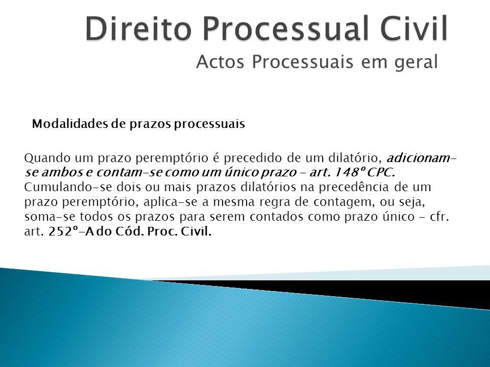 Actos Processuais em geral Modalidades de prazos processuais Quando um prazo peremptório é precedido de um dilatório, adicionam- se ambos e contam-se