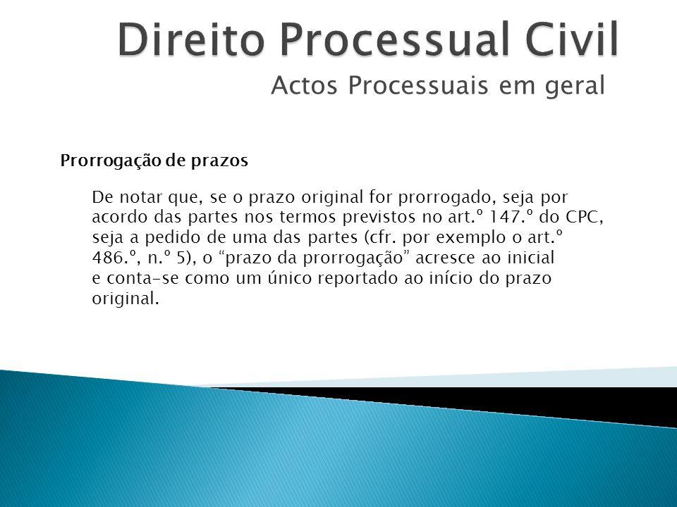 Actos Processuais em geral Prorrogação de prazos De notar que, se o prazo original for prorrogado, seja por acordo das partes nos termos previstos no