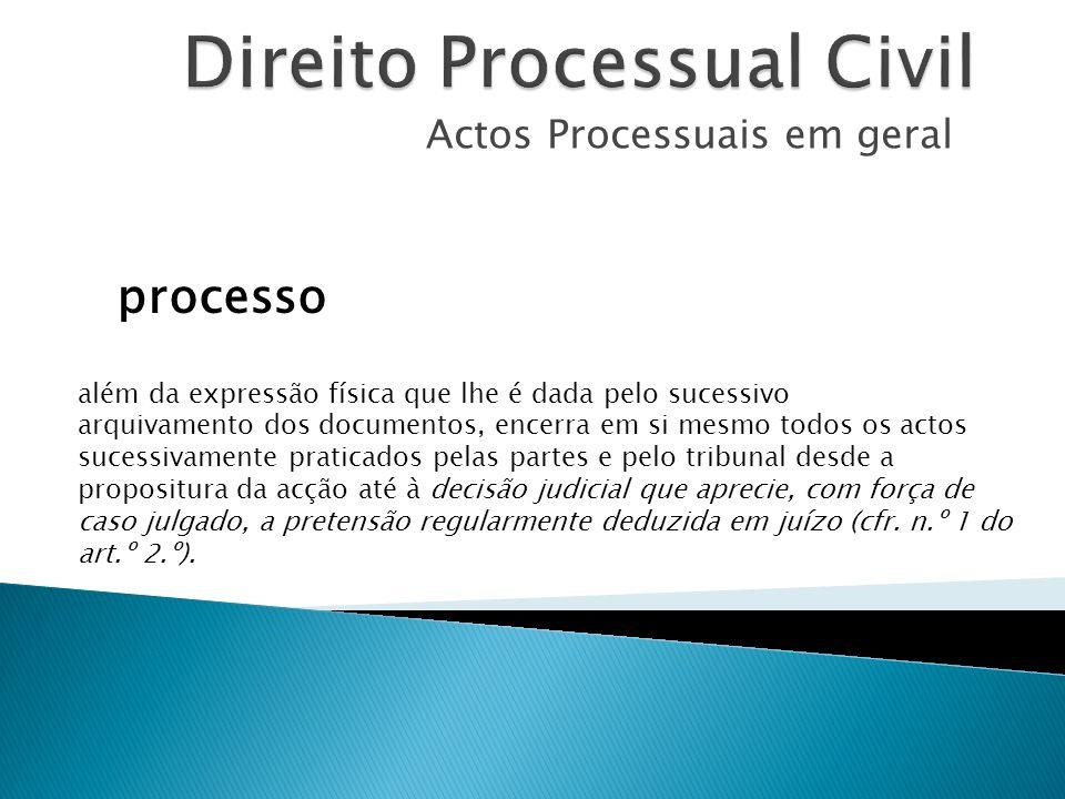 Actos Processuais em geral processo além da expressão física que lhe é dada pelo sucessivo arquivamento dos documentos, encerra em si mesmo todos os a