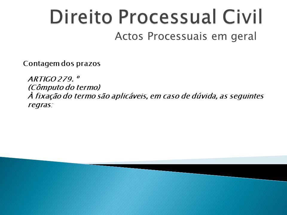 Actos Processuais em geral Contagem dos prazos ARTIGO 279. º (Cômputo do termo) À fixação do termo são aplicáveis, em caso de dúvida, as seguintes reg