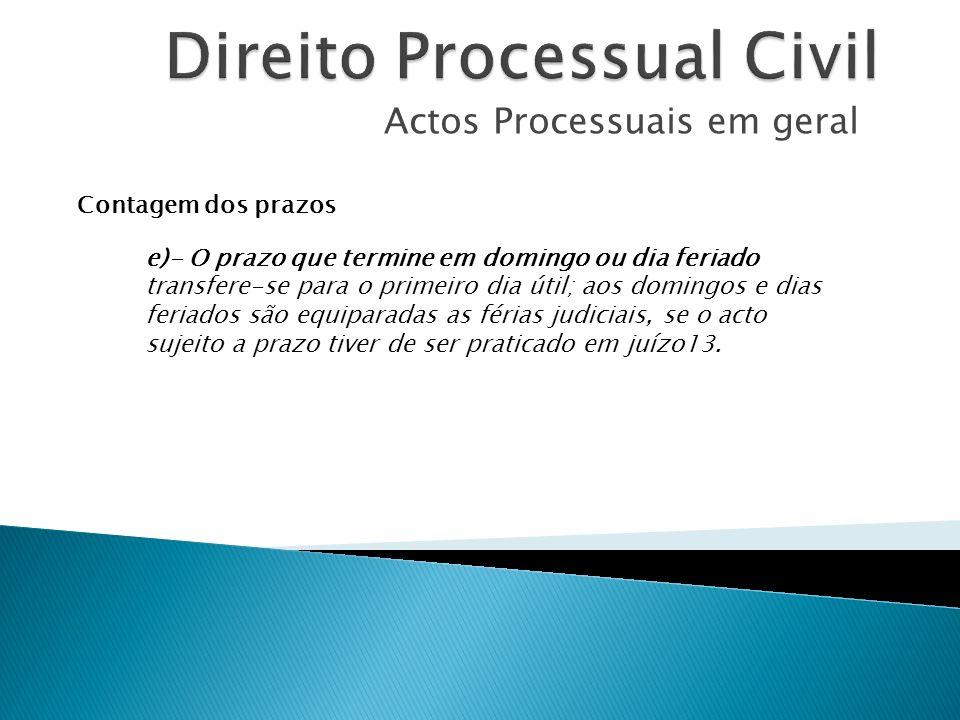 Actos Processuais em geral Contagem dos prazos e)- O prazo que termine em domingo ou dia feriado transfere-se para o primeiro dia útil; aos domingos e