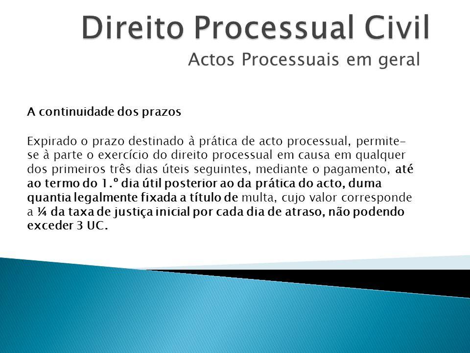 Actos Processuais em geral A continuidade dos prazos Expirado o prazo destinado à prática de acto processual, permite- se à parte o exercício do direi