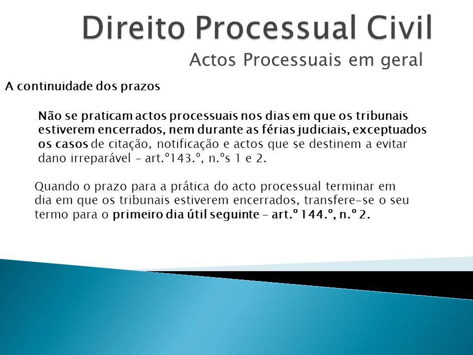 Actos Processuais em geral A continuidade dos prazos Não se praticam actos processuais nos dias em que os tribunais estiverem encerrados, nem durante