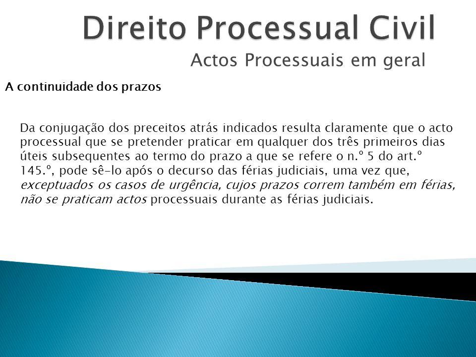 Actos Processuais em geral A continuidade dos prazos Da conjugação dos preceitos atrás indicados resulta claramente que o acto processual que se prete