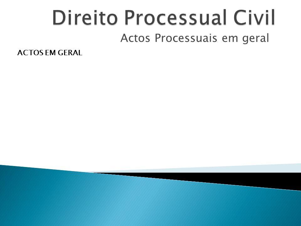 Actos Processuais em geral ACTOS EM GERAL