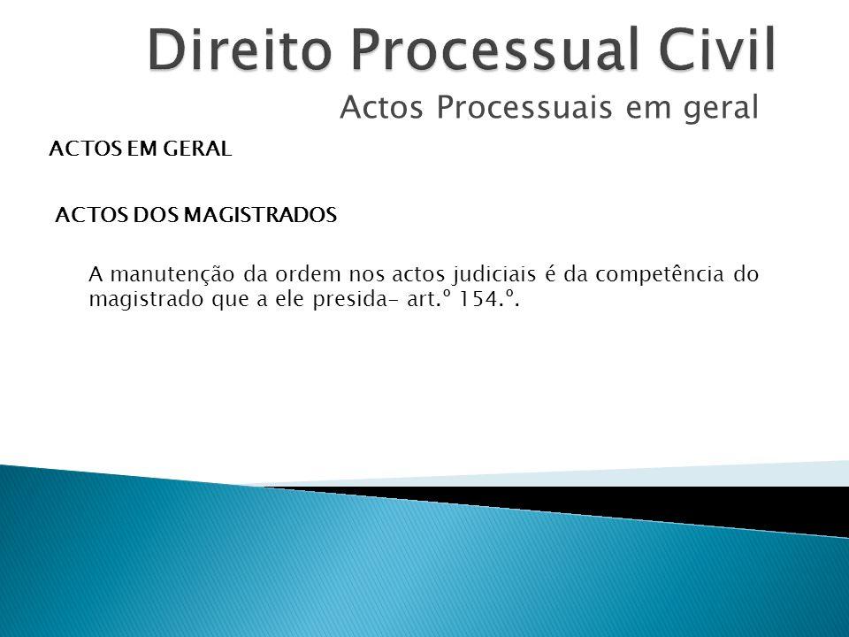 Actos Processuais em geral ACTOS EM GERAL ACTOS DOS MAGISTRADOS A manutenção da ordem nos actos judiciais é da competência do magistrado que a ele pre