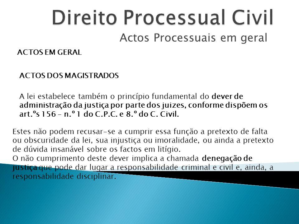 Actos Processuais em geral ACTOS EM GERAL ACTOS DOS MAGISTRADOS A lei estabelece também o princípio fundamental do dever de administração da justiça p