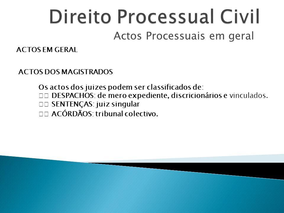 Actos Processuais em geral ACTOS EM GERAL ACTOS DOS MAGISTRADOS Os actos dos juizes podem ser classificados de: DESPACHOS: de mero expediente, discric