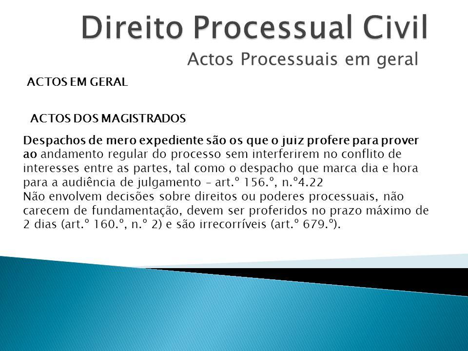 Actos Processuais em geral ACTOS EM GERAL ACTOS DOS MAGISTRADOS Despachos de mero expediente são os que o juiz profere para prover ao andamento regula