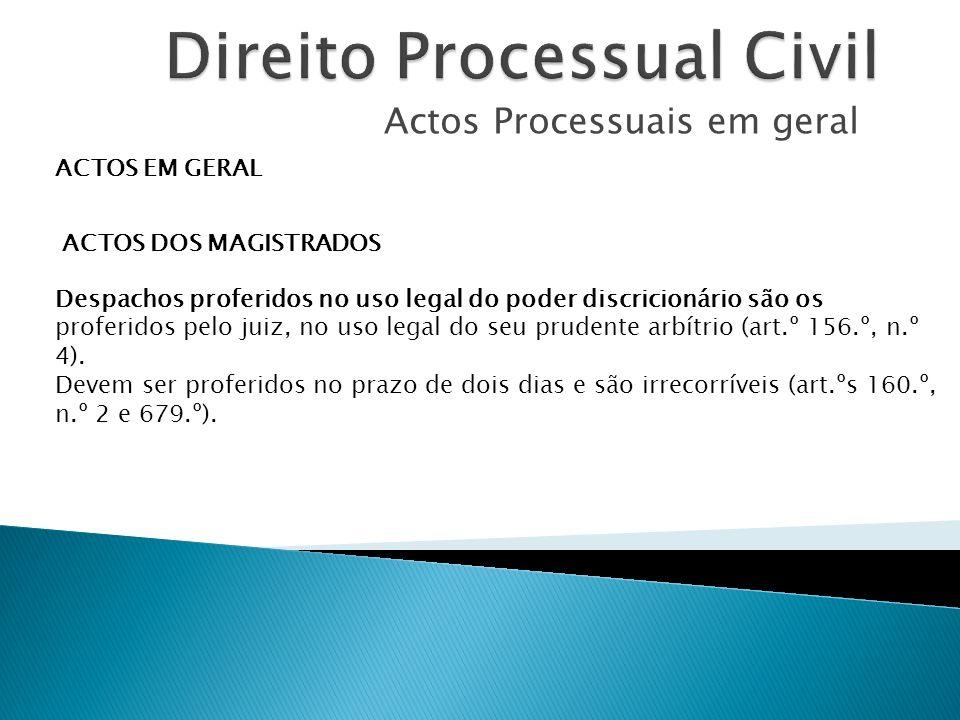Actos Processuais em geral ACTOS EM GERAL ACTOS DOS MAGISTRADOS Despachos proferidos no uso legal do poder discricionário são os proferidos pelo juiz,