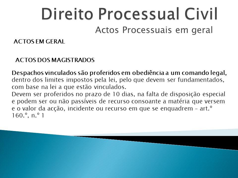 Actos Processuais em geral ACTOS EM GERAL ACTOS DOS MAGISTRADOS Despachos vinculados são proferidos em obediência a um comando legal, dentro dos limit