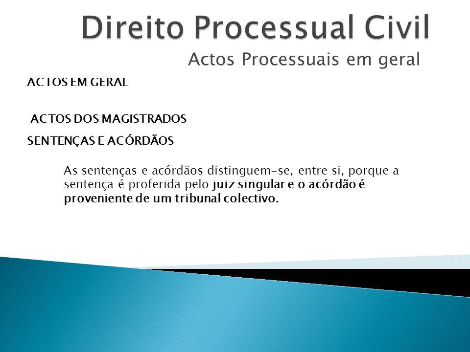 Actos Processuais em geral ACTOS EM GERAL ACTOS DOS MAGISTRADOS SENTENÇAS E ACÓRDÃOS As sentenças e acórdãos distinguem-se, entre si, porque a sentenç