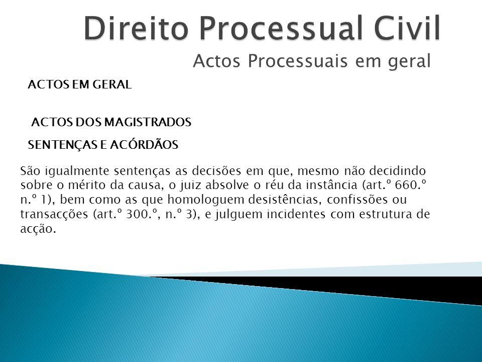 Actos Processuais em geral ACTOS EM GERAL ACTOS DOS MAGISTRADOS SENTENÇAS E ACÓRDÃOS São igualmente sentenças as decisões em que, mesmo não decidindo