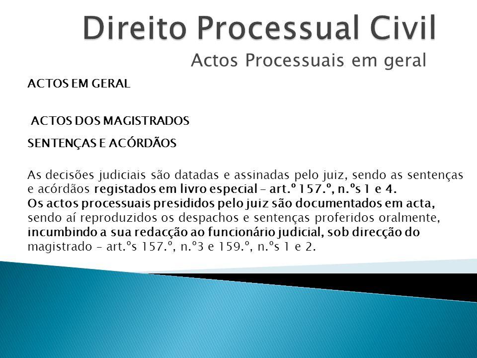 Actos Processuais em geral ACTOS EM GERAL ACTOS DOS MAGISTRADOS SENTENÇAS E ACÓRDÃOS As decisões judiciais são datadas e assinadas pelo juiz, sendo as