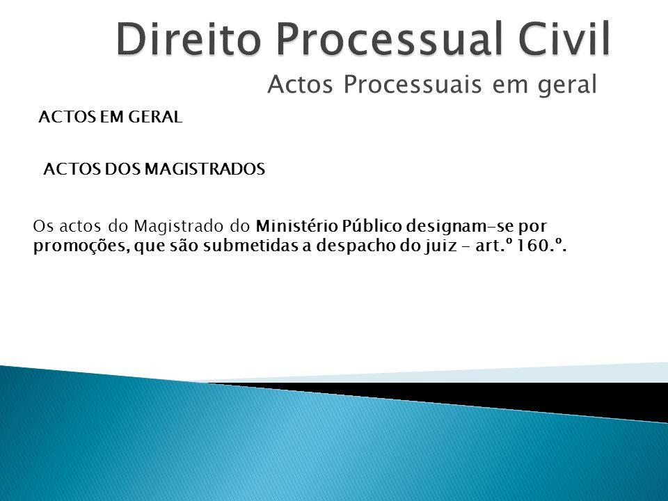Actos Processuais em geral ACTOS EM GERAL ACTOS DOS MAGISTRADOS Os actos do Magistrado do Ministério Público designam-se por promoções, que são submet