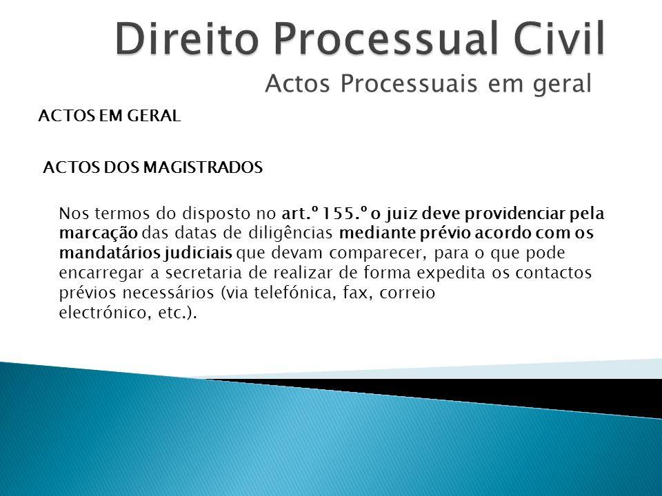 Actos Processuais em geral ACTOS EM GERAL ACTOS DOS MAGISTRADOS Nos termos do disposto no art.º 155.º o juiz deve providenciar pela marcação das datas