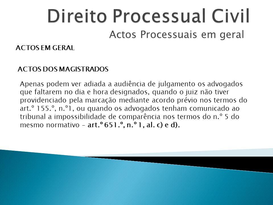 Actos Processuais em geral ACTOS EM GERAL ACTOS DOS MAGISTRADOS Apenas podem ver adiada a audiência de julgamento os advogados que faltarem no dia e h