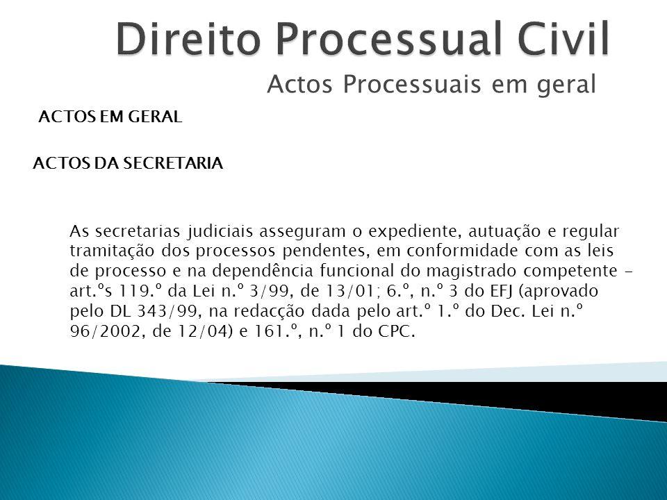 Actos Processuais em geral ACTOS EM GERAL ACTOS DA SECRETARIA As secretarias judiciais asseguram o expediente, autuação e regular tramitação dos proce
