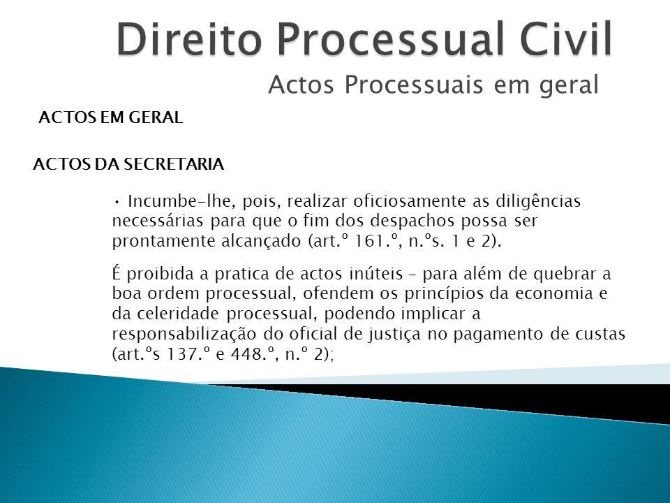 Actos Processuais em geral ACTOS EM GERAL ACTOS DA SECRETARIA Incumbe-lhe, pois, realizar oficiosamente as diligências necessárias para que o fim dos