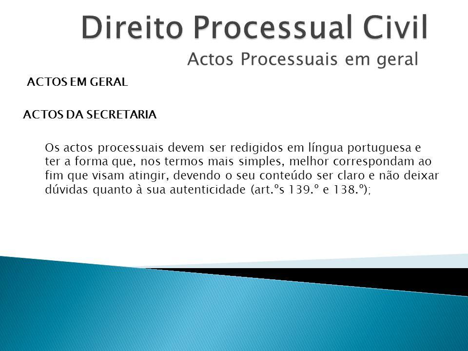 Actos Processuais em geral ACTOS EM GERAL ACTOS DA SECRETARIA Os actos processuais devem ser redigidos em língua portuguesa e ter a forma que, nos ter