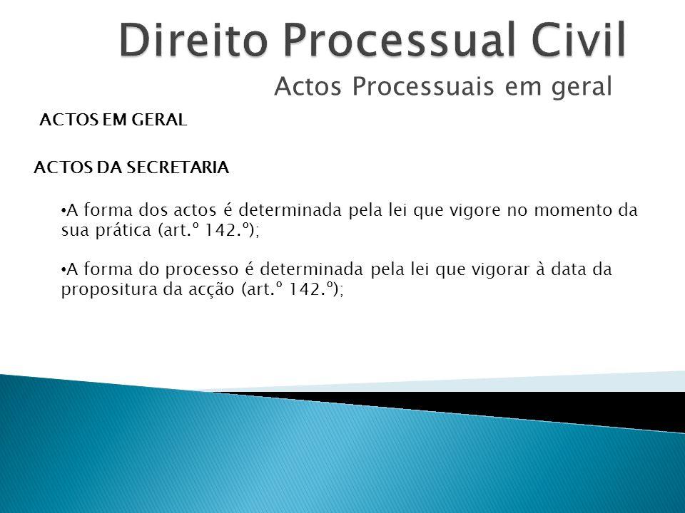 Actos Processuais em geral ACTOS EM GERAL ACTOS DA SECRETARIA A forma dos actos é determinada pela lei que vigore no momento da sua prática (art.º 142