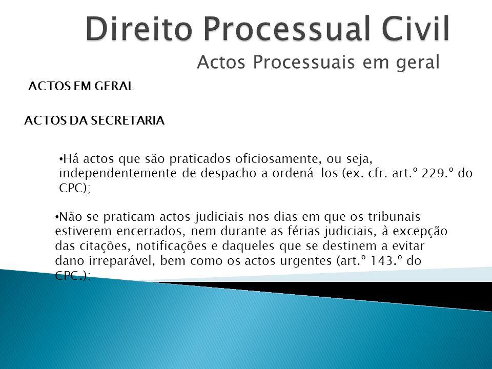 Actos Processuais em geral ACTOS EM GERAL ACTOS DA SECRETARIA Há actos que são praticados oficiosamente, ou seja, independentemente de despacho a orde