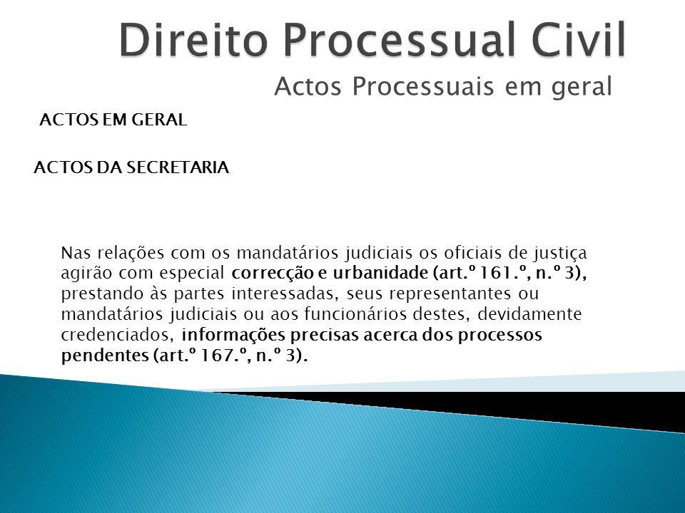 Actos Processuais em geral ACTOS EM GERAL ACTOS DA SECRETARIA Nas relações com os mandatários judiciais os oficiais de justiça agirão com especial cor