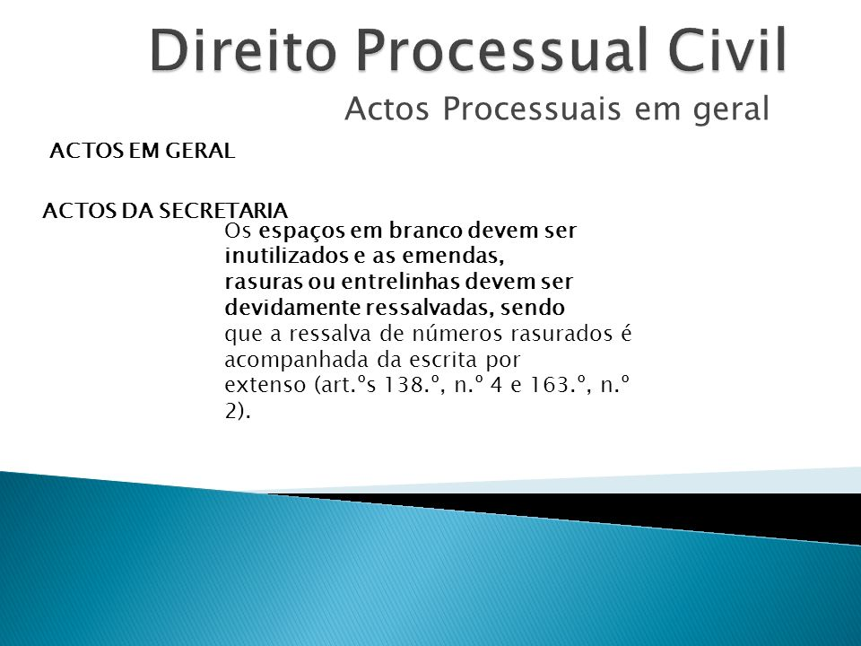Actos Processuais em geral ACTOS EM GERAL ACTOS DA SECRETARIA Os espaços em branco devem ser inutilizados e as emendas, rasuras ou entrelinhas devem s