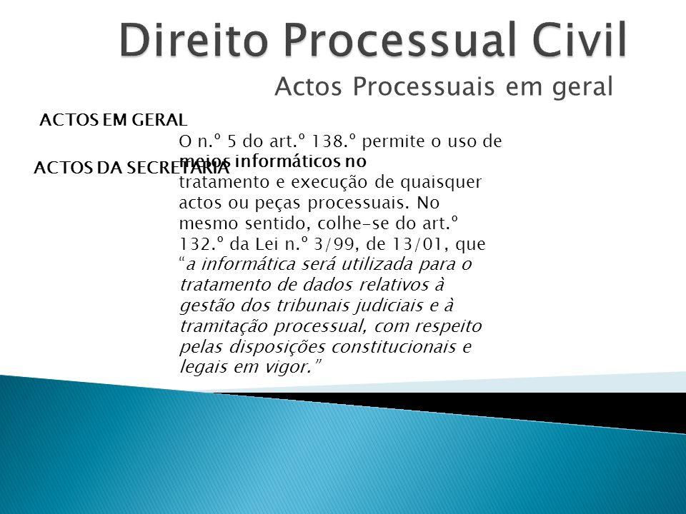 Actos Processuais em geral ACTOS EM GERAL ACTOS DA SECRETARIA O n.º 5 do art.º 138.º permite o uso de meios informáticos no tratamento e execução de q