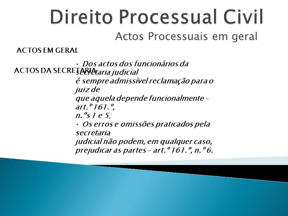 Actos Processuais em geral ACTOS EM GERAL ACTOS DA SECRETARIA Dos actos dos funcionários da secretaria judicial é sempre admissível reclamação para o