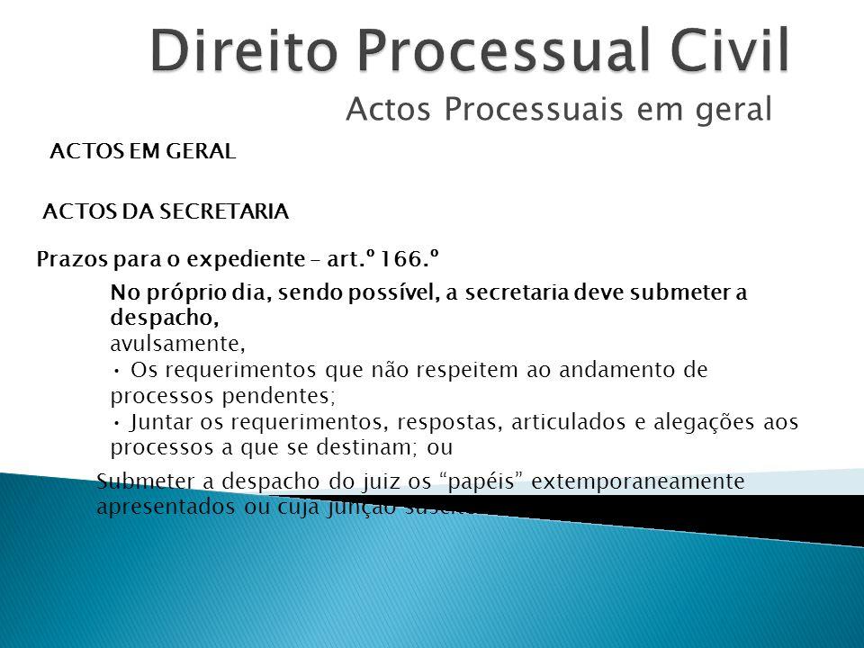 Actos Processuais em geral ACTOS EM GERAL ACTOS DA SECRETARIA Prazos para o expediente – art.º 166.º No próprio dia, sendo possível, a secretaria deve