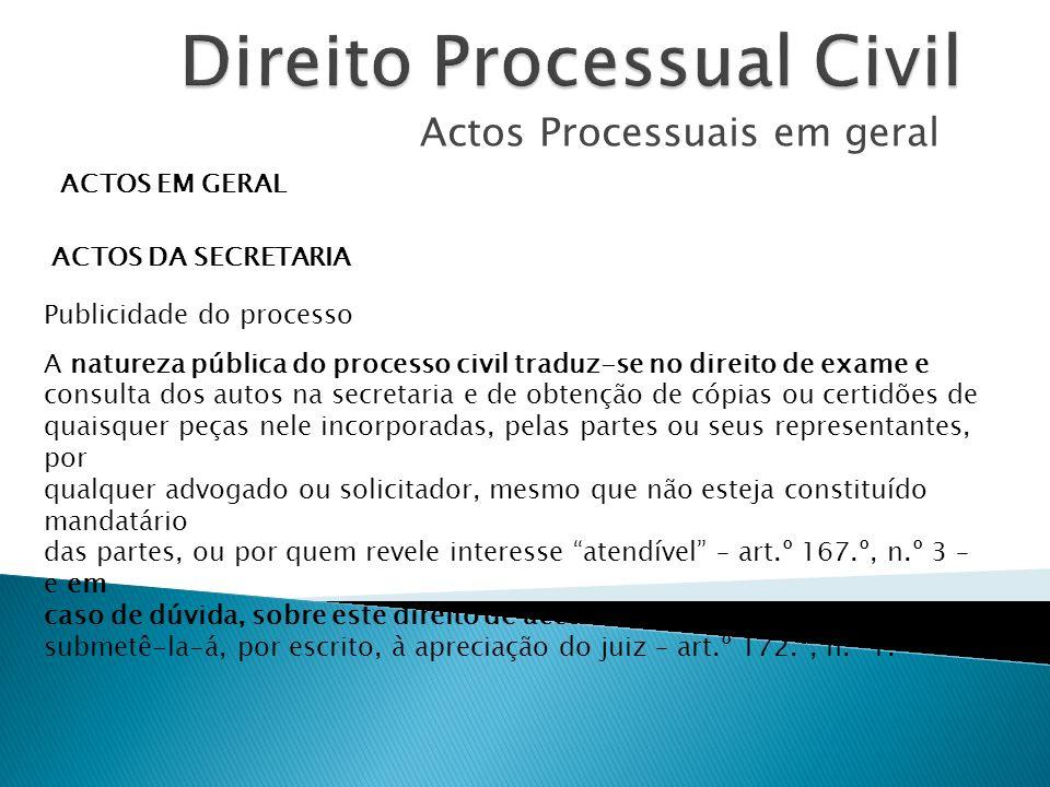 Actos Processuais em geral ACTOS EM GERAL ACTOS DA SECRETARIA Publicidade do processo A natureza pública do processo civil traduz-se no direito de exa