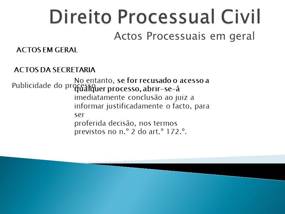 Actos Processuais em geral ACTOS EM GERAL ACTOS DA SECRETARIA Publicidade do processo No entanto, se for recusado o acesso a qualquer processo, abrir-
