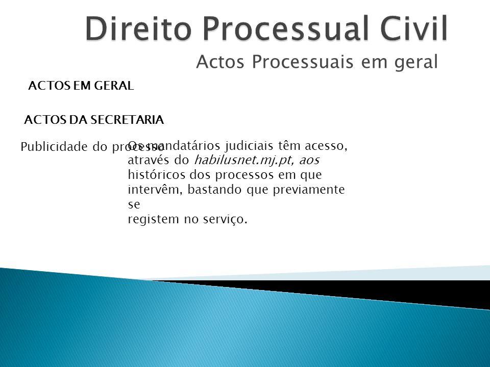 Actos Processuais em geral ACTOS EM GERAL ACTOS DA SECRETARIA Publicidade do processo Os mandatários judiciais têm acesso, através do habilusnet.mj.pt