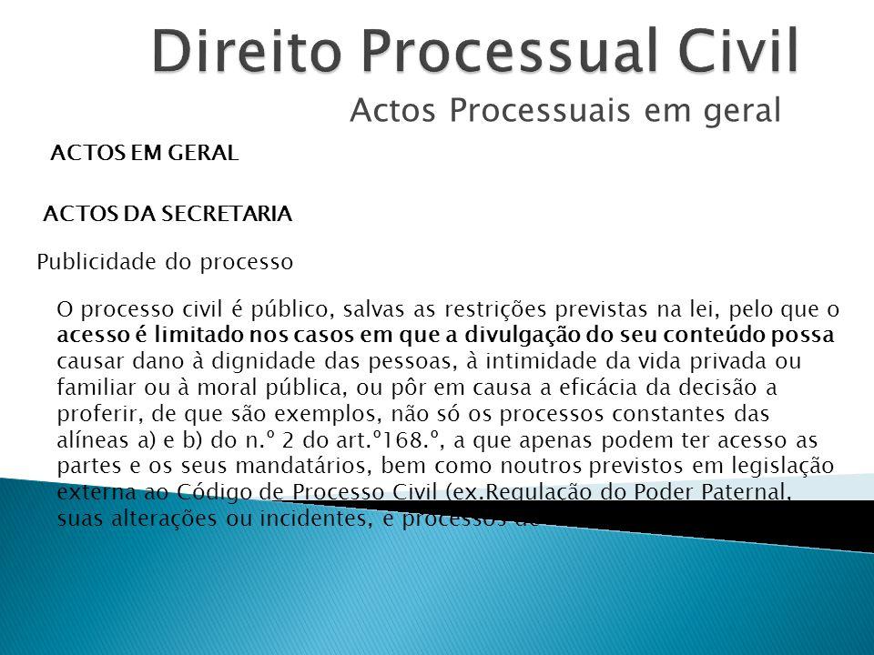 Actos Processuais em geral ACTOS EM GERAL ACTOS DA SECRETARIA Publicidade do processo O processo civil é público, salvas as restrições previstas na le