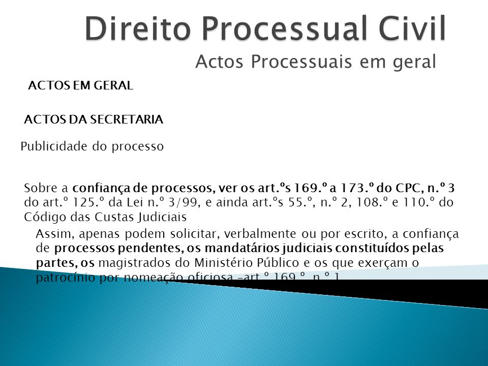 Actos Processuais em geral ACTOS EM GERAL ACTOS DA SECRETARIA Publicidade do processo Sobre a confiança de processos, ver os art.ºs 169.º a 173.º do C