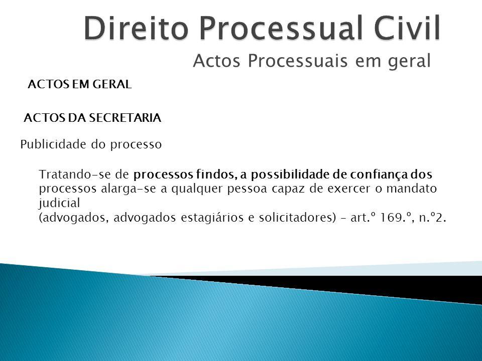 Actos Processuais em geral ACTOS EM GERAL ACTOS DA SECRETARIA Publicidade do processo Tratando-se de processos findos, a possibilidade de confiança do