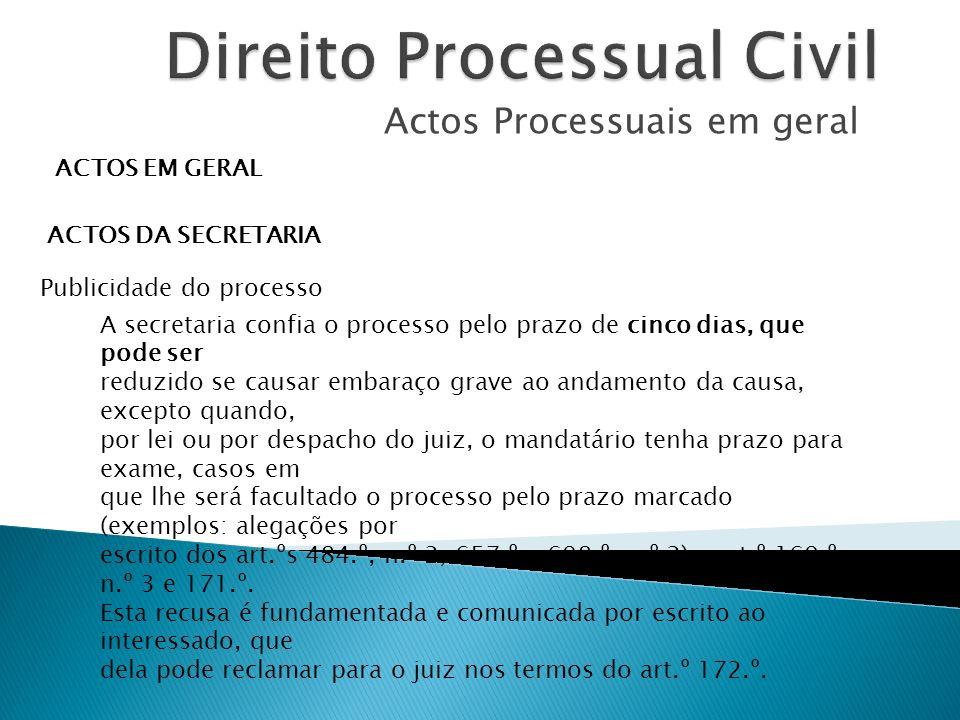 Actos Processuais em geral ACTOS EM GERAL ACTOS DA SECRETARIA Publicidade do processo A secretaria confia o processo pelo prazo de cinco dias, que pod