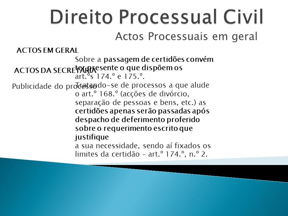 Actos Processuais em geral ACTOS EM GERAL ACTOS DA SECRETARIA Publicidade do processo Sobre a passagem de certidões convém ter presente o que dispõem
