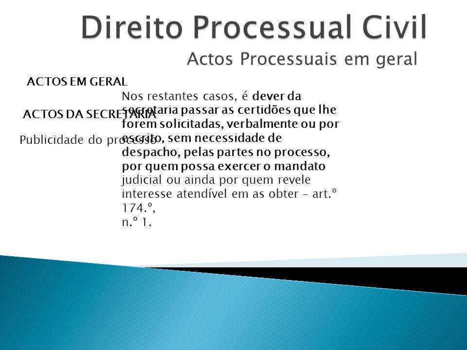Actos Processuais em geral ACTOS EM GERAL ACTOS DA SECRETARIA Publicidade do processo Nos restantes casos, é dever da secretaria passar as certidões q