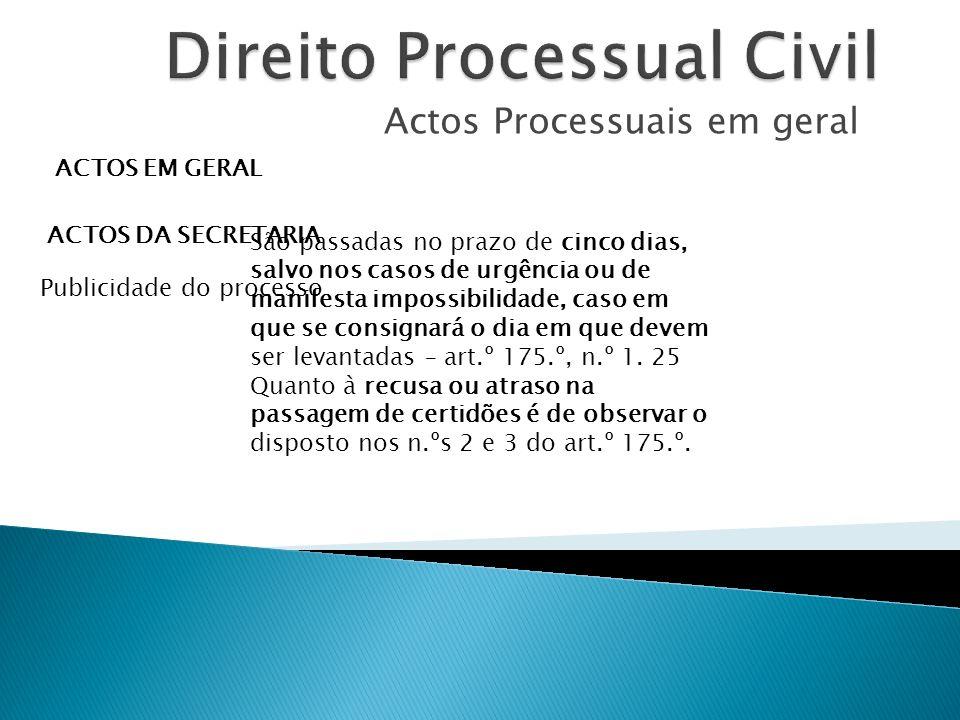 Actos Processuais em geral ACTOS EM GERAL ACTOS DA SECRETARIA Publicidade do processo São passadas no prazo de cinco dias, salvo nos casos de urgência