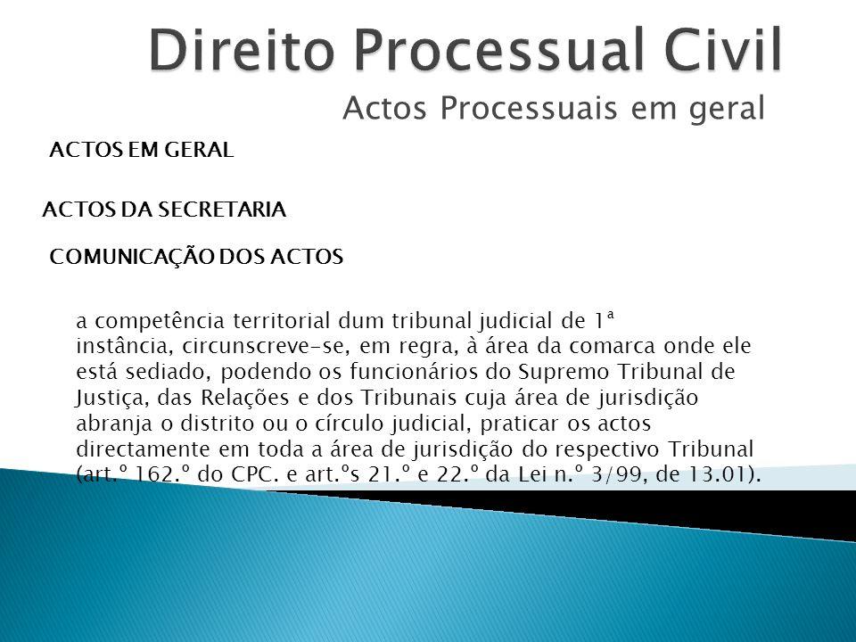 Actos Processuais em geral ACTOS EM GERAL ACTOS DA SECRETARIA COMUNICAÇÃO DOS ACTOS a competência territorial dum tribunal judicial de 1ª instância, c