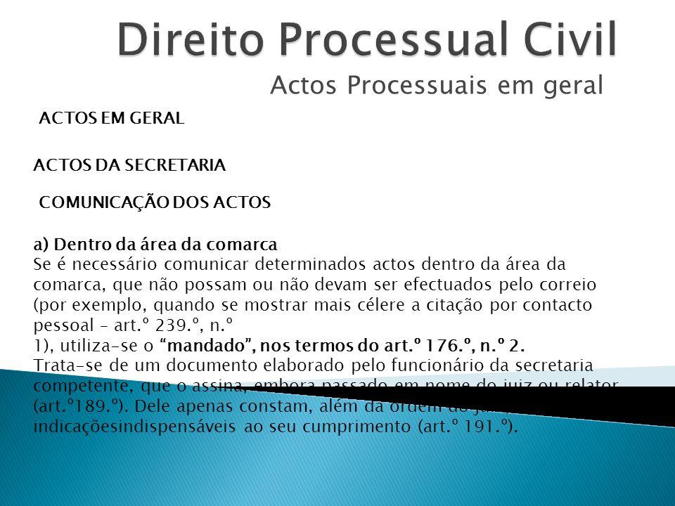 Actos Processuais em geral ACTOS EM GERAL ACTOS DA SECRETARIA COMUNICAÇÃO DOS ACTOS a) Dentro da área da comarca Se é necessário comunicar determinado