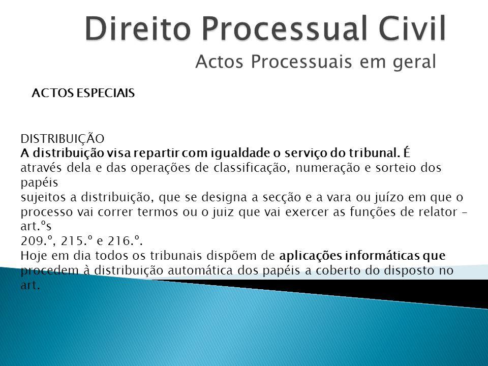 Actos Processuais em geral ACTOS ESPECIAIS DISTRIBUIÇÃO A distribuição visa repartir com igualdade o serviço do tribunal. É através dela e das operaçõ