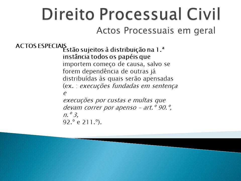 Actos Processuais em geral ACTOS ESPECIAIS Estão sujeitos à distribuição na 1.ª instância todos os papéis que importem começo de causa, salvo se forem