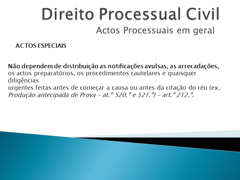 Actos Processuais em geral ACTOS ESPECIAIS Não dependem de distribuição as notificações avulsas, as arrecadações, os actos preparatórios, os procedime